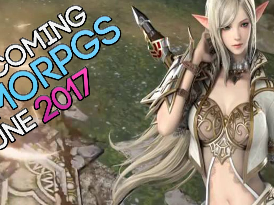 The Best Most Anticipated MMORPGs Coming Out This Month - June 2017